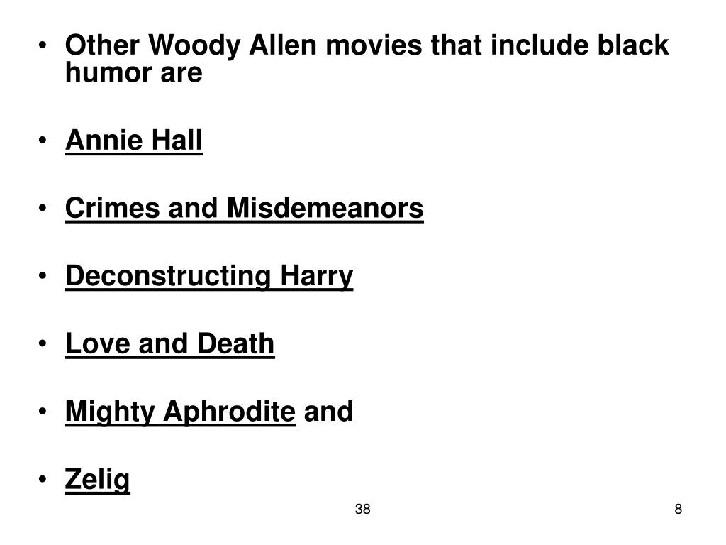 Other Woody Allen movies that include black humor are