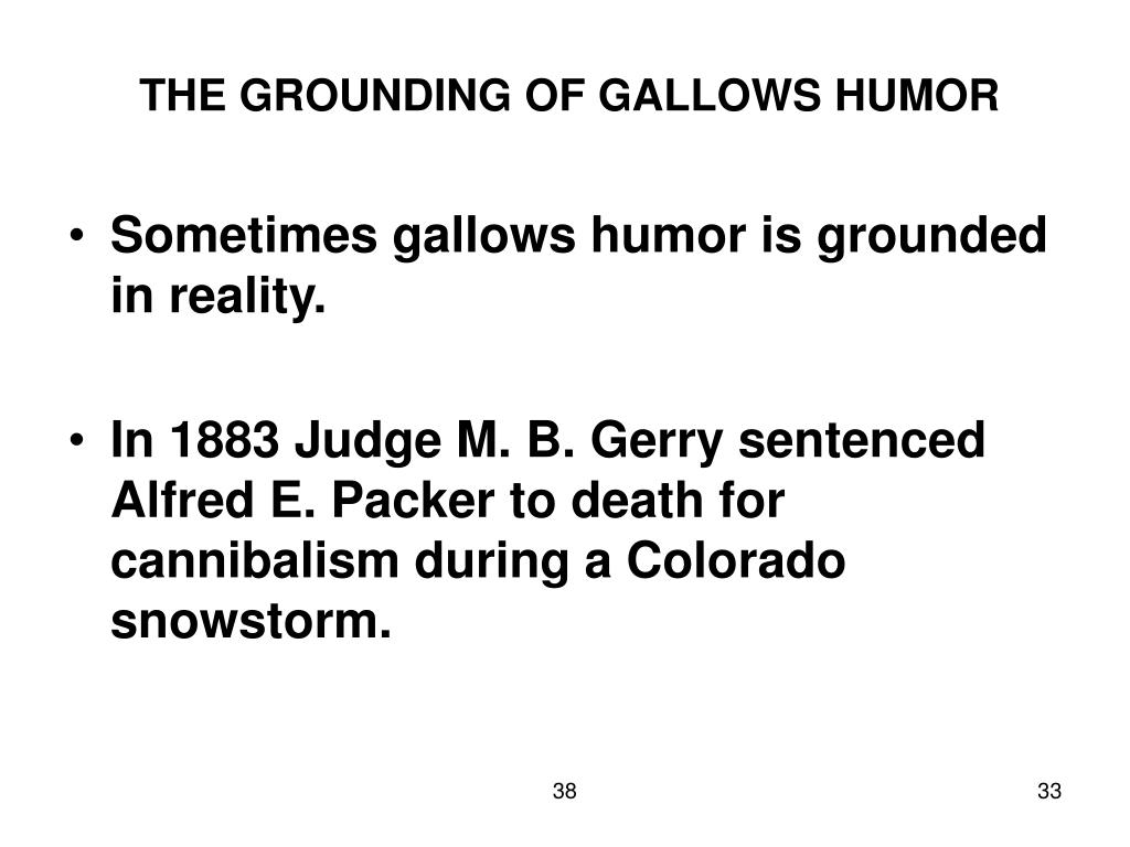 THE GROUNDING OF GALLOWS HUMOR