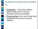 irradiation of foods can be classified as27