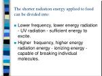 the shorter radiation energy applied to food can be divided into