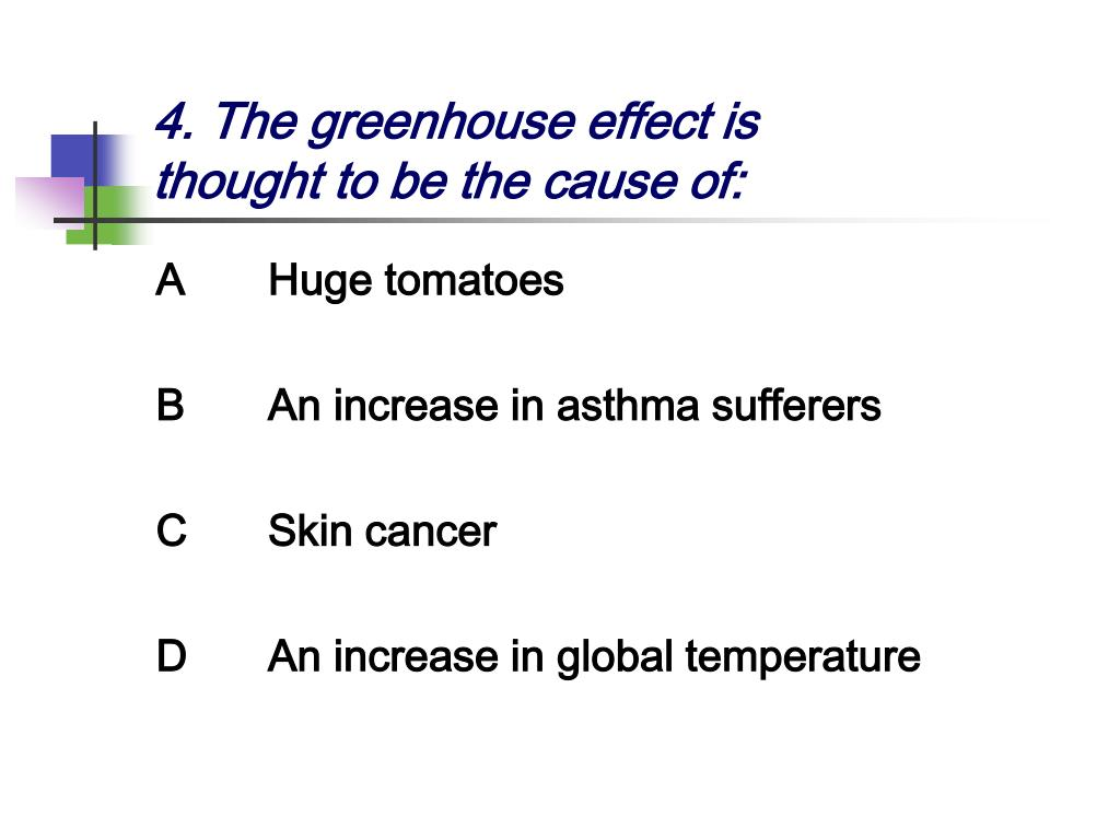 4. The greenhouse effect is thought to be the cause of: