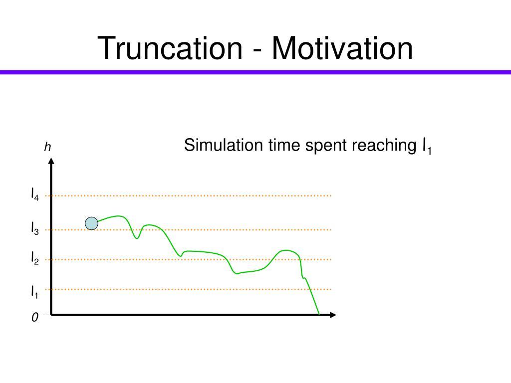 Truncation - Motivation