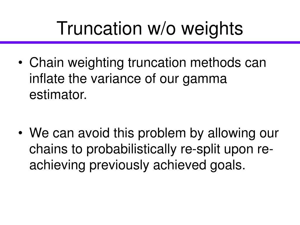Truncation w/o weights