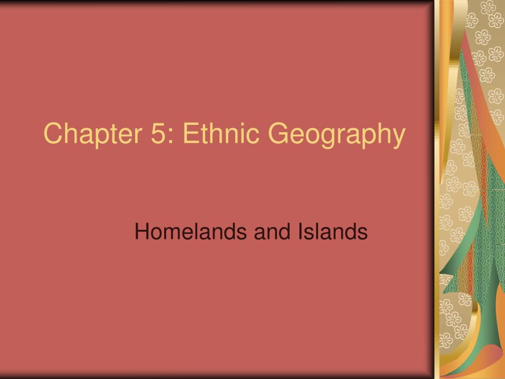 chapter 5 ethnic geography l.