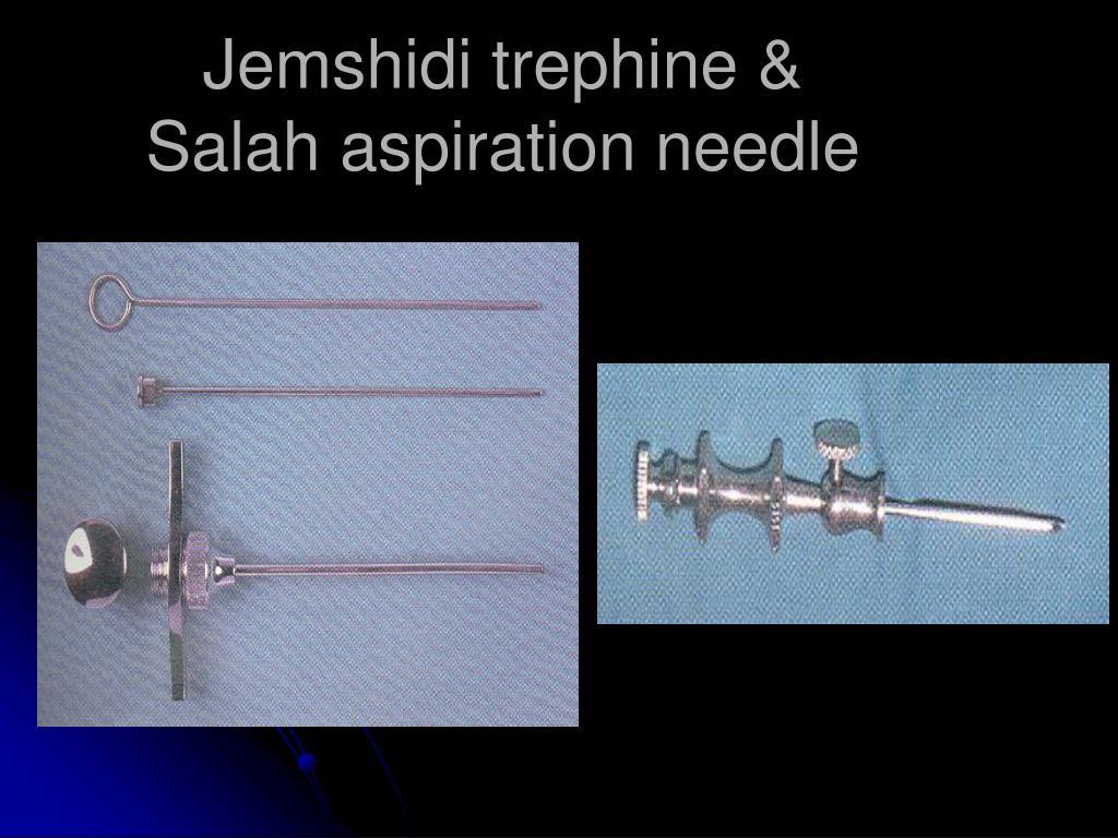 Jemshidi trephine &                       Salah aspiration needle