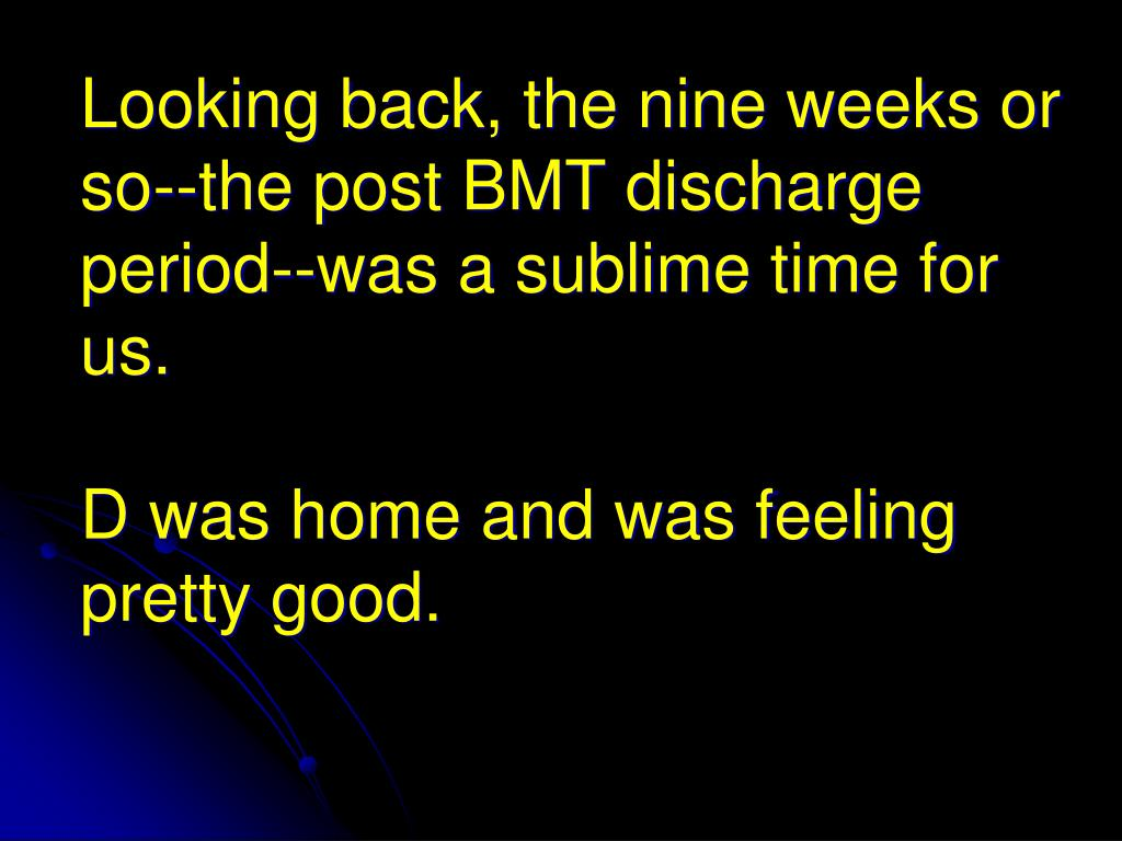 Looking back, the nine weeks or so--the post BMT discharge period--was a sublime time for us.