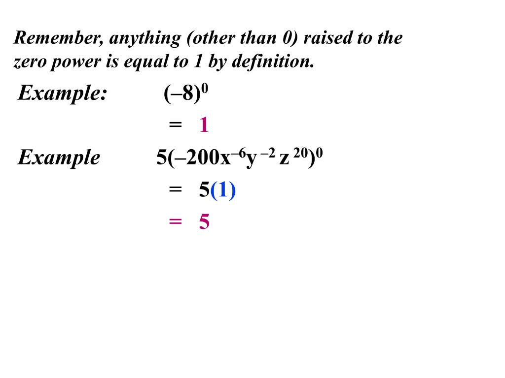 Remember, anything (other than 0) raised to the zero power is equal to 1 by definition.