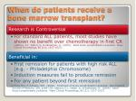 when do patients receive a bone marrow transplant