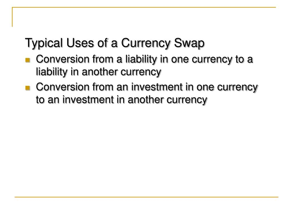 Typical Uses of a Currency Swap