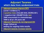 adjuvant taxanes which data from randomized trials