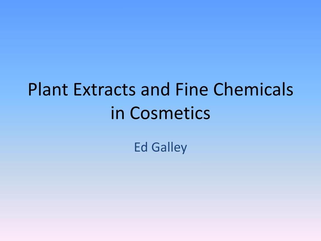 PPT - Plant Extracts and Fine Chemicals in Cosmetics PowerPoint