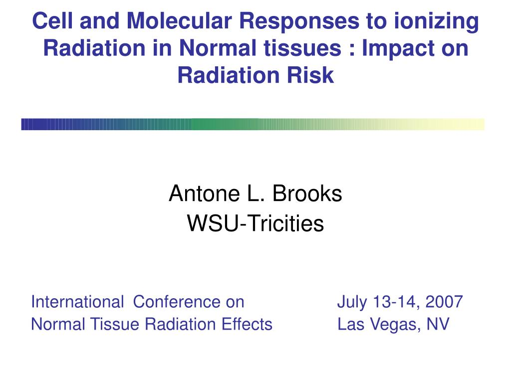 cell and molecular responses to ionizing radiation in normal tissues impact on radiation risk l.