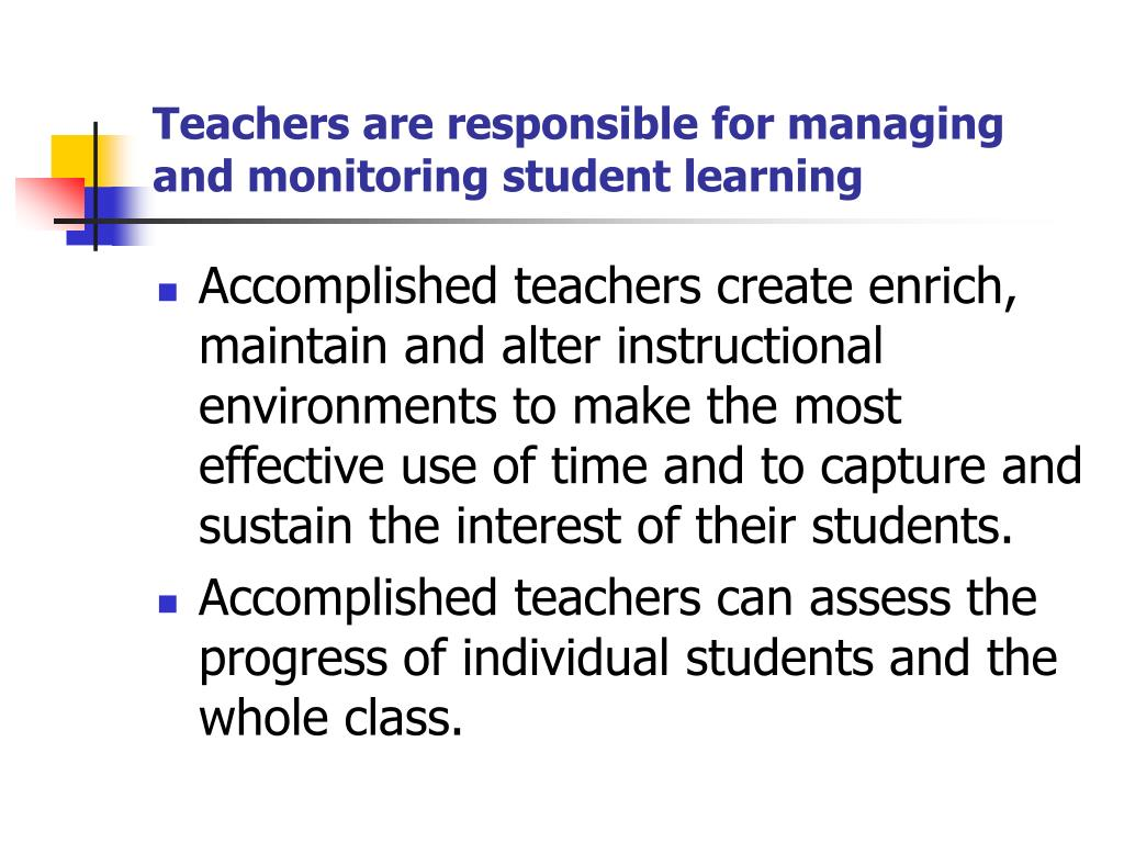 Teachers are responsible for managing and monitoring student learning