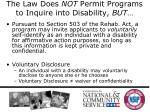 the law does not permit programs to inquire into disability but
