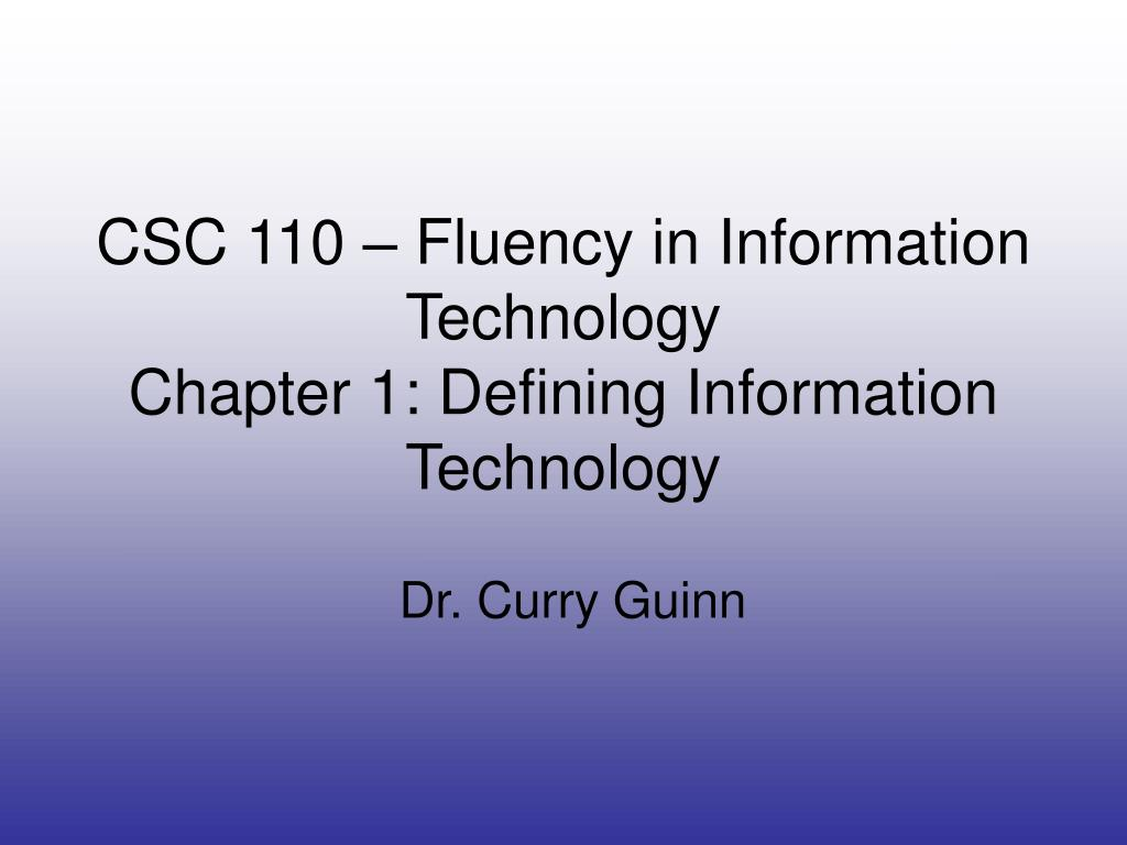 csc 110 fluency in information technology chapter 1 defining information technology l.