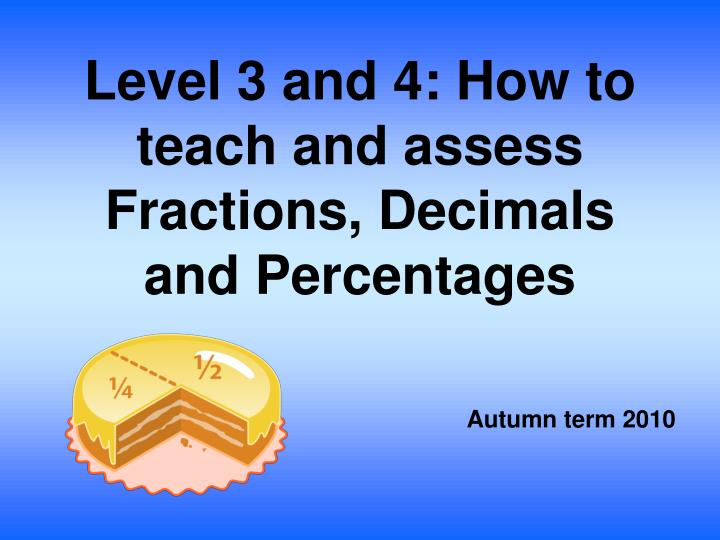 level 3 and 4 how to teach and assess fractions decimals and percentages n.
