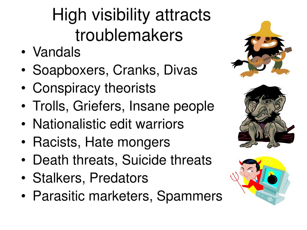High visibility attracts troublemakers