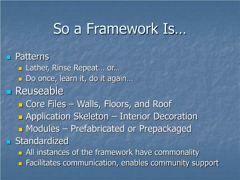 So a Framework Is…
