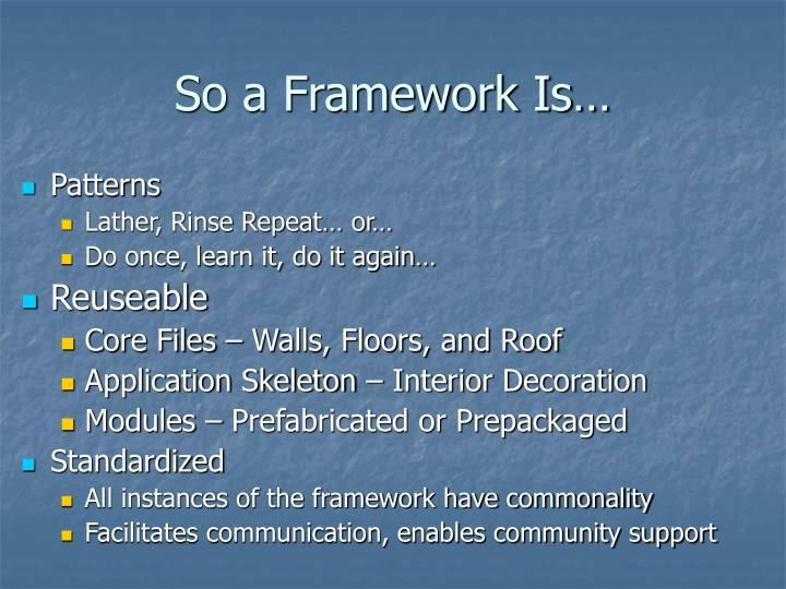 So a framework is