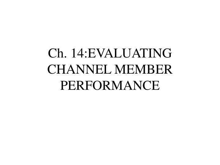 Ch 14 evaluating channel member performance
