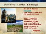day 6 york alnwick edinburgh