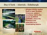 day 6 york alnwick edinburgh1
