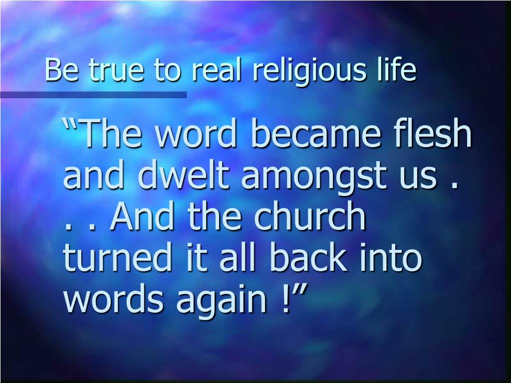 Be true to real religious life
