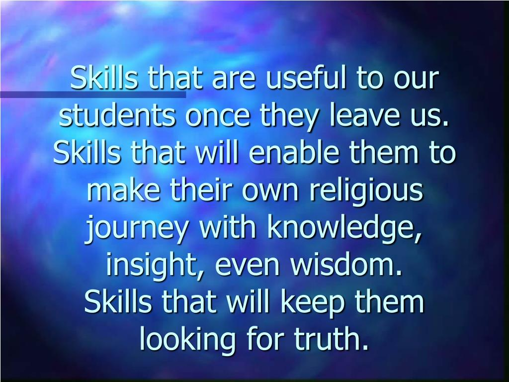 Skills that are useful to our students once they leave us.