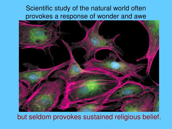 Scientific study of the natural world often provokes a response of wonder and awe