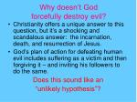 why doesn t god forcefully destroy evil