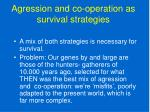 agression and co operation as survival strategies