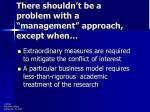 there shouldn t be a problem with a management approach except when