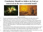 conclusion should we believe in god as conceived on the new existential model