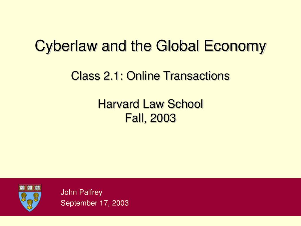 cyberlaw and the global economy class 2 1 online transactions harvard law school fall 2003 l.