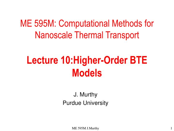 me 595m computational methods for nanoscale thermal transport lecture 10 higher order bte models n.