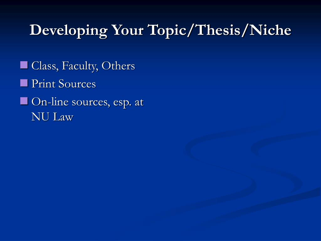 Developing Your Topic/Thesis/Niche