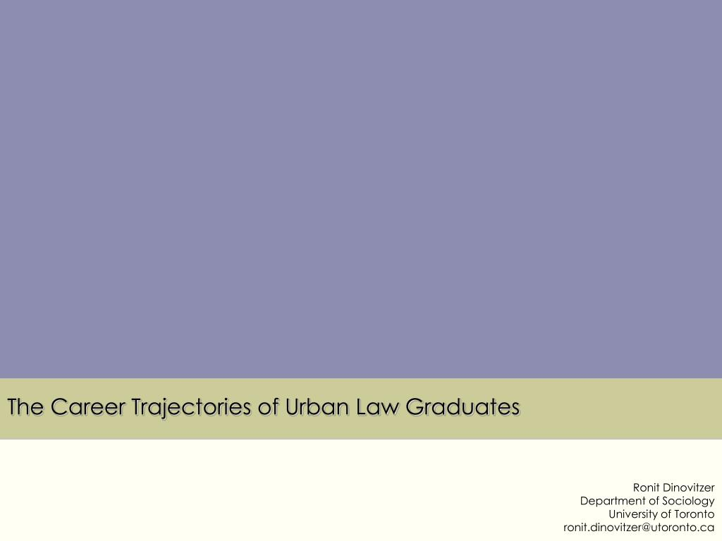 the career trajectories of urban law graduates l.