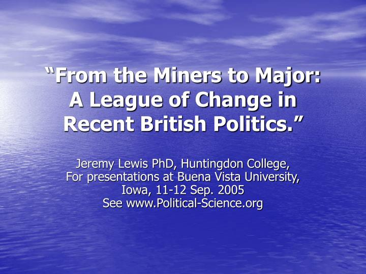 From the miners to major a league of change in recent british politics
