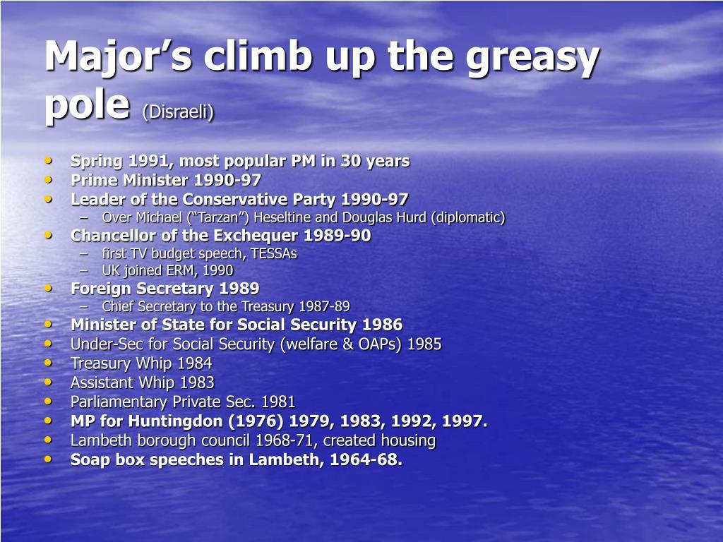 Major's climb up the greasy pole