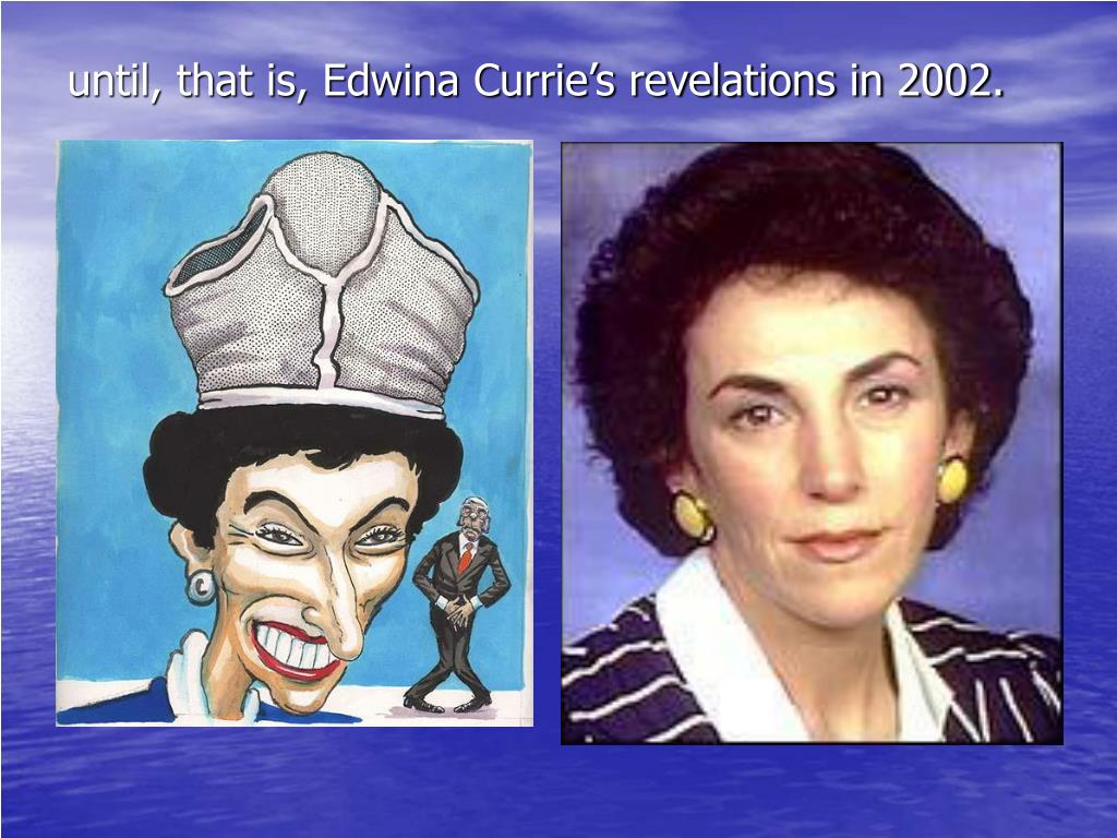 until, that is, Edwina Currie's revelations in 2002.