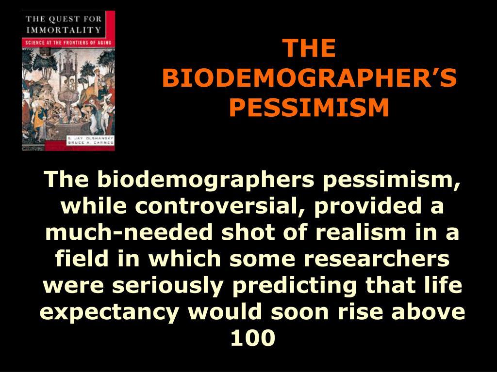 THE BIODEMOGRAPHER'S PESSIMISM
