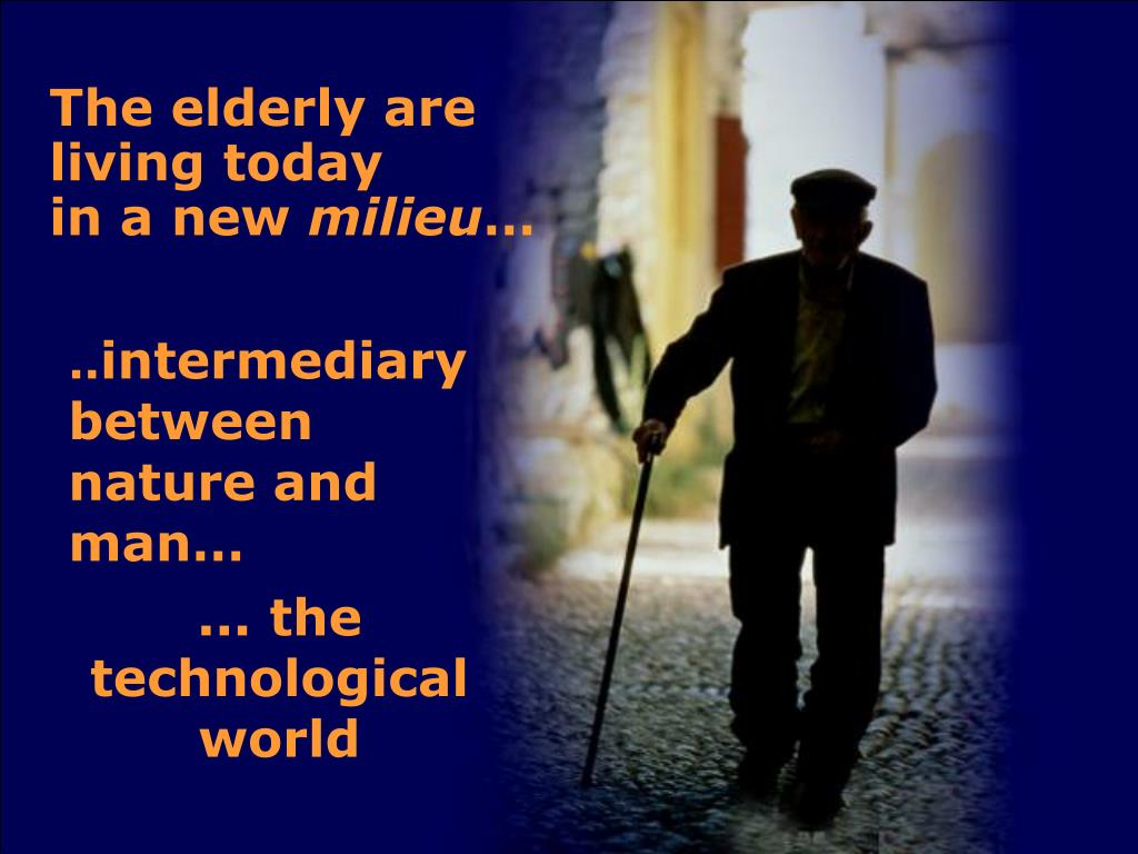 The elderly are living today