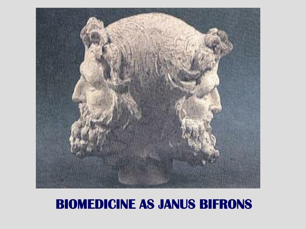 BIOMEDICINE AS JANUS BIFRONS