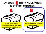 answer has whole wheat as the first ingredient