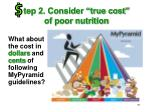 tep 2 consider true cost of poor nutrition