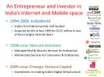 an entrepreneur and investor in india s internet and mobile space