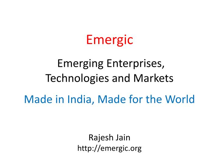 Emergic emerging enterprises technologies and markets made in india made for the world