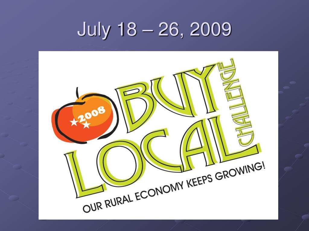 July 18 – 26, 2009