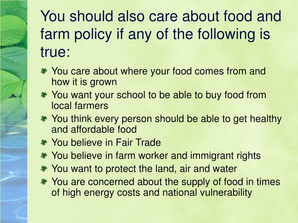 You should also care about food and farm policy if any of the following is true: