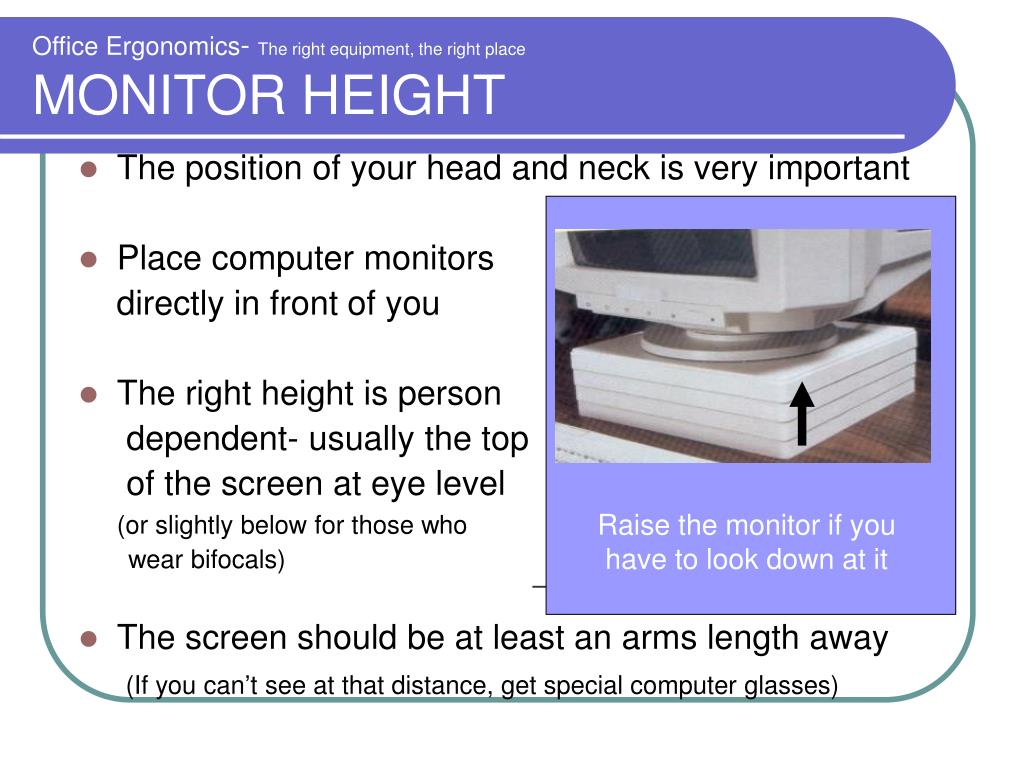 Raise the monitor if you have to look down at it